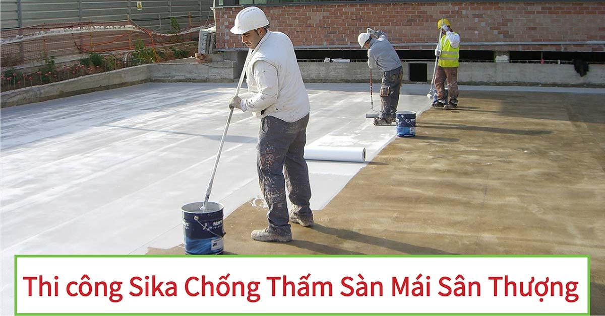 Sika chống thấm sàn mái sân thượng - Hướng dẫn quy trình thi công